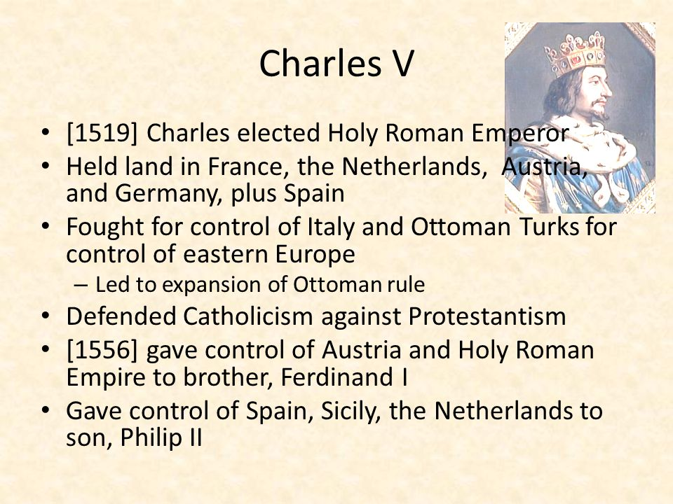 Charles V [1519] Charles elected Holy Roman Emperor